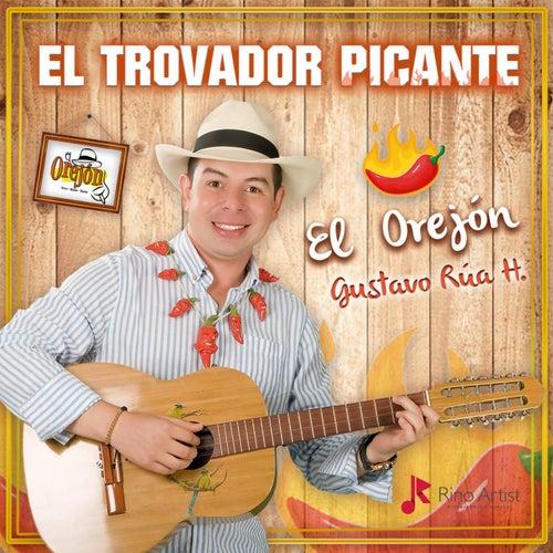 El Trovador Picante by El Orejón Gustavo Rua