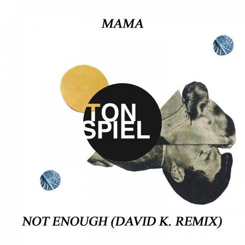 Not Enough (David K. Remix) by MAMA