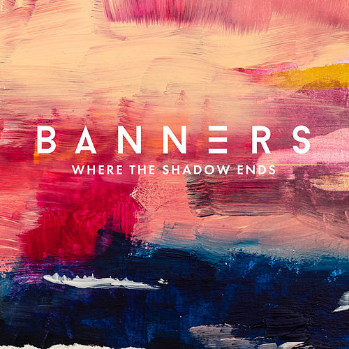 Where The Shadow Ends von BANNERS