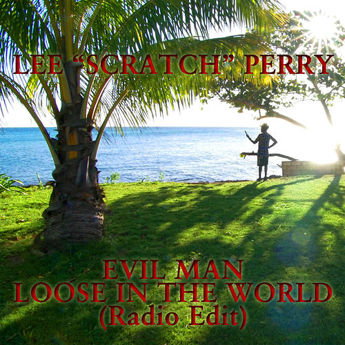 Evil Man Loose In The World (radio Edit) de Lee 'Scratch' Perry