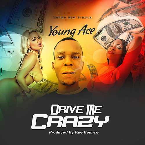 Drive Me Crazy by Young Ace