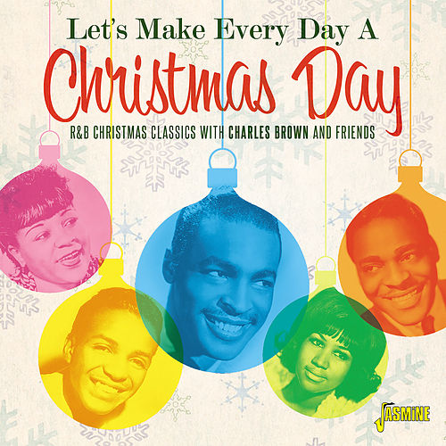 Let's Make Everyday a Christmas Day: R&B Christmas Classics with Charles Brown and Friends de Various Artists