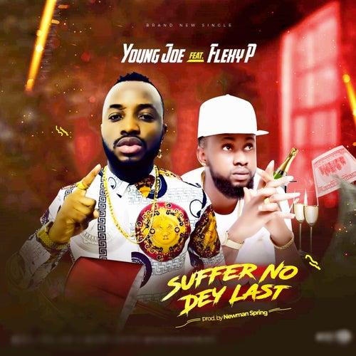 Suffer No Dey Last (feat. Flexy P) de Young Joe