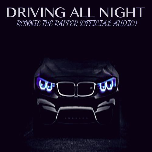 Driving All Night by Ronnie The Rapper
