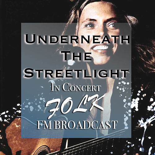 Underneath The Streetlight In Concert Folk FM Broadcast de Various Artists