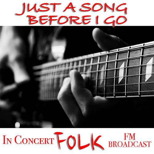 Just A Song Before I Go In Concert Folk FM Broadcast by Various Artists