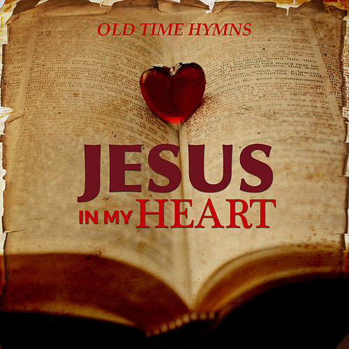 Jesus in My Heart: Old Time Hymns, Vol 1 by Various Artists
