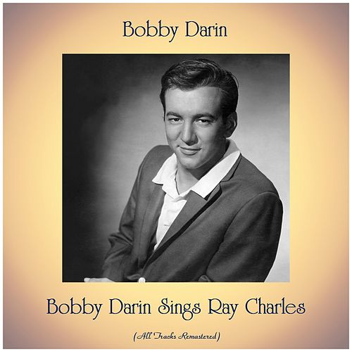 Bobby Darin Sings Ray Charles (All Tracks Remastered) by Bobby Darin