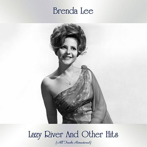 Lazy River And Other Hits (All Tracks Remastered) by Brenda Lee