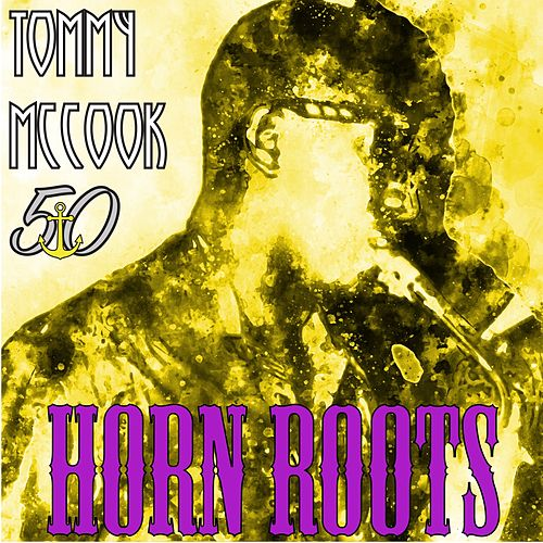 Horn Roots (Bunny 'Striker' Lee 50th Anniversary Edition) by Tommy McCook