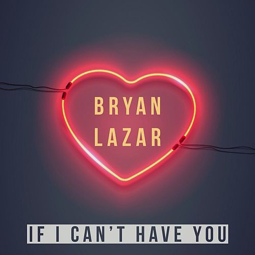 If I Can't Have You by Bryan Lazar