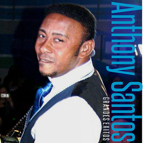 Anthony Santos: Grandes Exitos de Anthony Santos