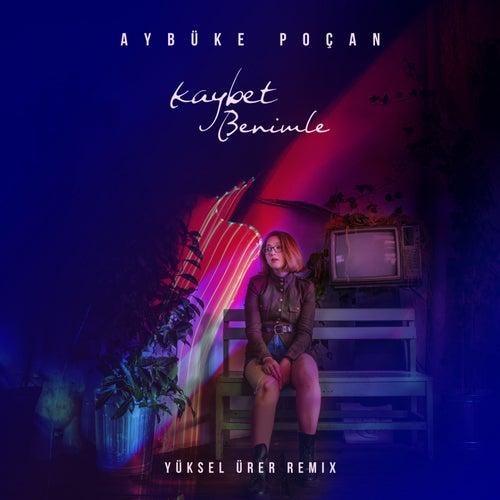 Kaybet Benimle (Yüksel Ürer Remix) by Aybüke Poçan