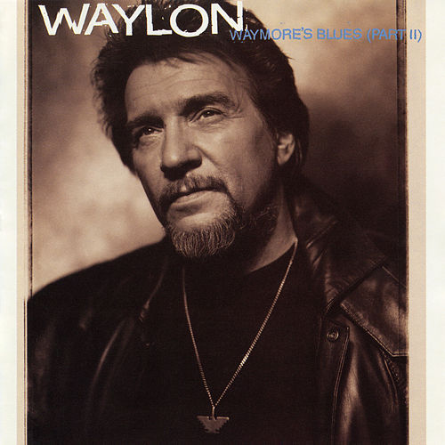 Waymore's Blues (Part II) by Waylon Jennings