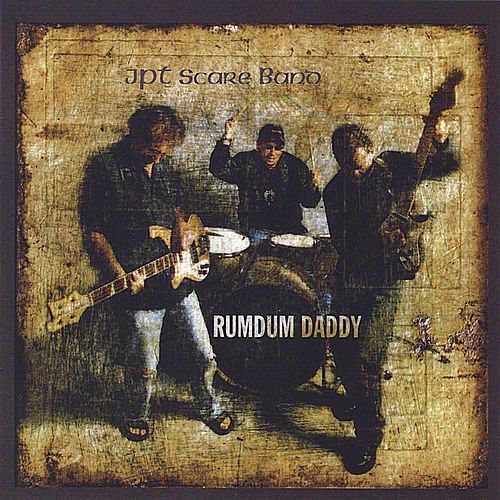 Rumdum Daddy de JPT Scare Band
