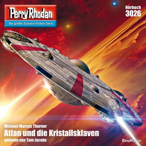 Atlan und die Kristallsklaven - Perry Rhodan - Erstauflage 3026 (Ungekürzt) von Michael Marcus Thurner