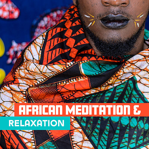 African Meditation & Relaxation: New Age Music with Essential Sounds of Africa for Full Relaxation & Meditation, Shamanic Songs, African Drums, Tribal & Ethnic Sounds by Kundalini: Yoga, Meditation, Relaxation
