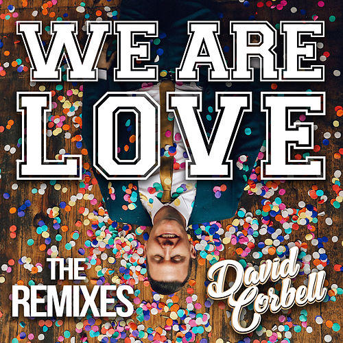 We Are Love: The Remixes by David Corbell