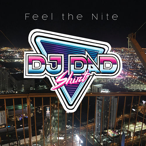 Feel the Nite by DJ Dad Shirt