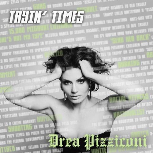 Tryin' Times by Drea Pizziconi
