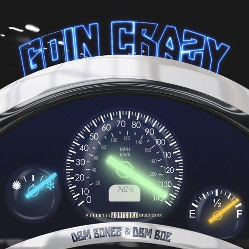 Goin Crazy by DBM Bonez