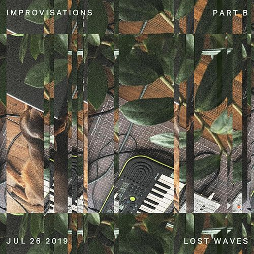 Improvisations Jul 26 2019 Part B by Lost Waves