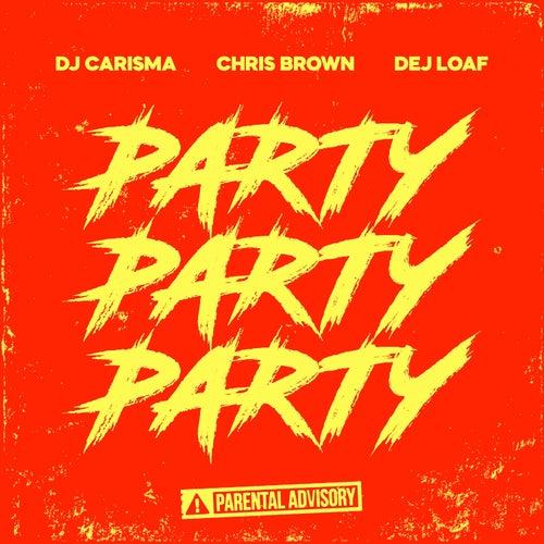 Party Party Party (feat. Chris Brown & Dej Loaf) di DJ Carisma