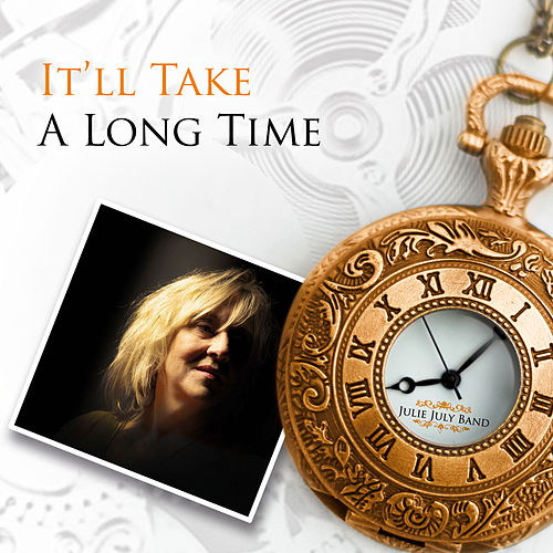 It'll Take a Long Time by Julie July Band