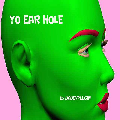 Yo Ear Hole by DaddyPlugin