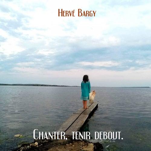 Chanter, tenir debout by Hervé Bargy