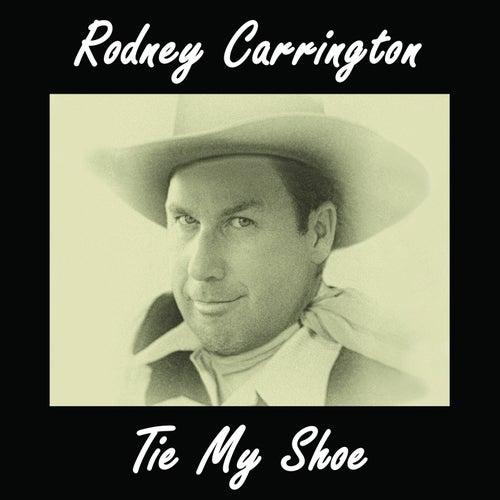 Tie My Shoe by Rodney Carrington