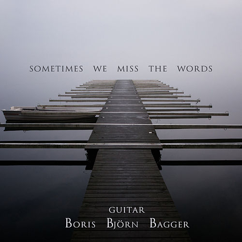 Sometimes We Miss The Words de Boris Björn Bagger
