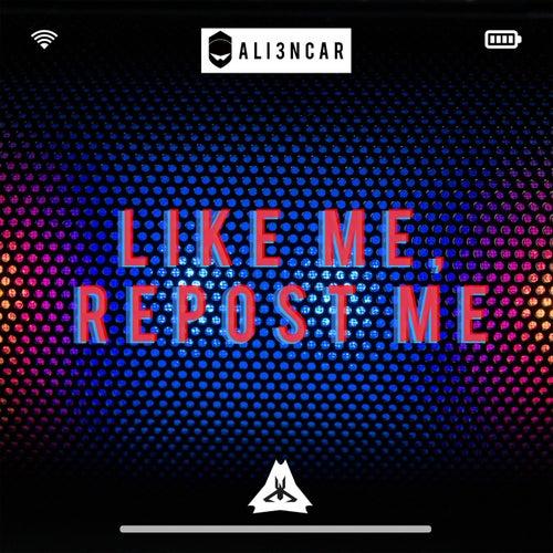 Like Me Repost Me (2015) di Ali3ncar