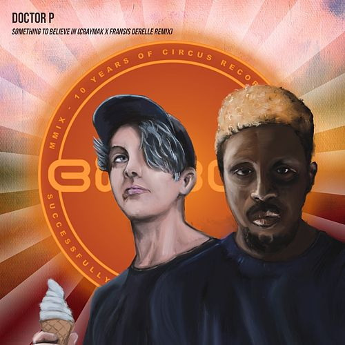 Something to Believe In (CRaymak x Fransis Derelle Remix) by Doctor P