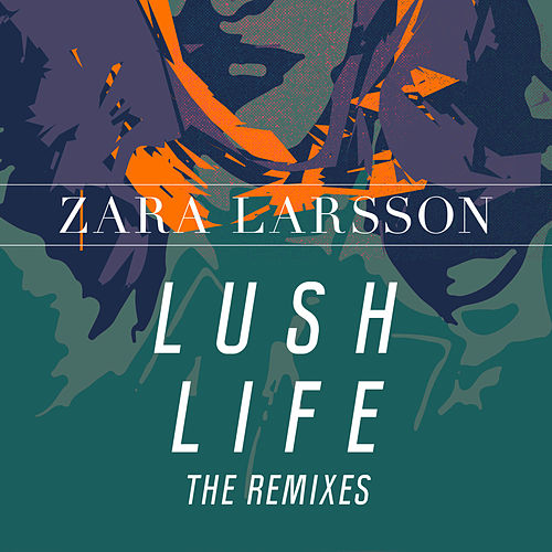 Lush Life (Remixes) by Zara Larsson