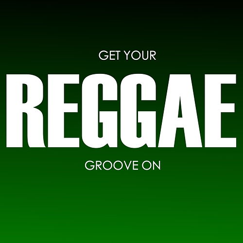 Get Your Reggae Groove On by Various Artists