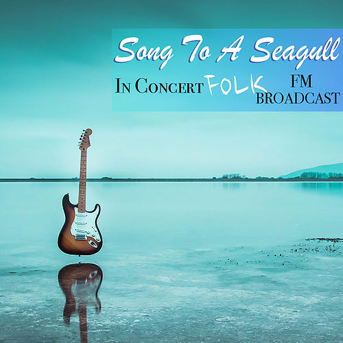 Song To A Seagull In Concert Folk FM Broadcast de Various Artists