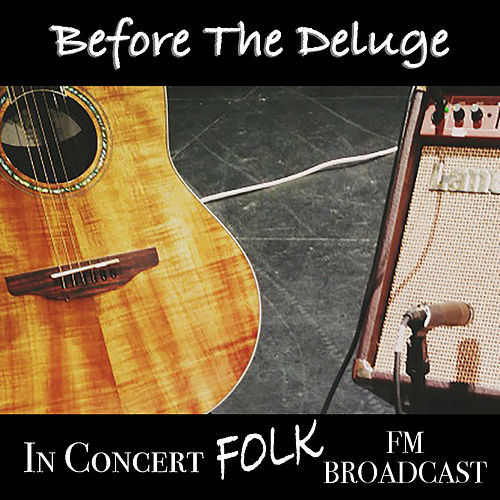 Before The Deluge In Concert Folk FM Broadcast by Various Artists