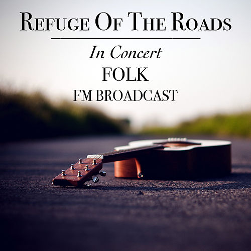 Refuge Of The Roads In Concert Folk FM Broadcast de Various Artists