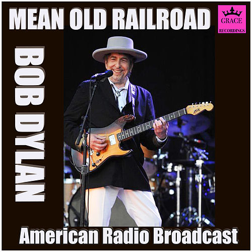 Mean Old Railroad (Live) de Bob Dylan
