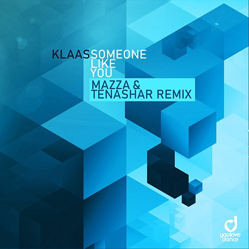Someone Like You (Mazza & Tenashar Remix) by Klaas