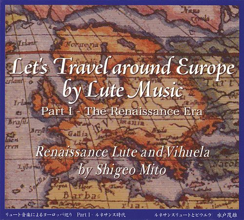 Let's Travel Around Europe by Lute Music, Vol. 1: The Renaissance Era von Shigeo Mito