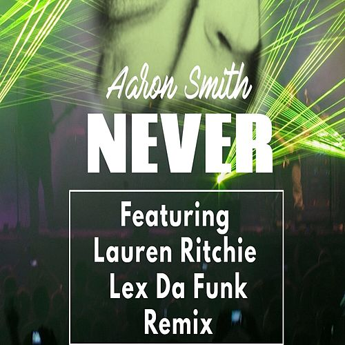 Never (Lex Da Funk Remix) von Aaron Smith