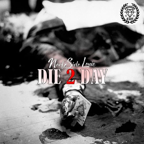 Die Today by Norfside Louie