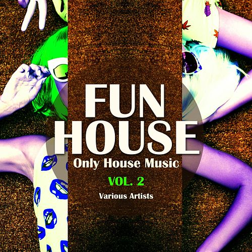 Funhouse, Vol. 2 (Only House Music) by Various Artists