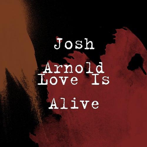 Love Is Alive de Josh Arnold