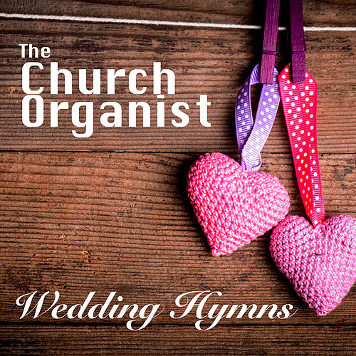 The Church Organist - Wedding Hymns, Vol. 1 by Church Music UK