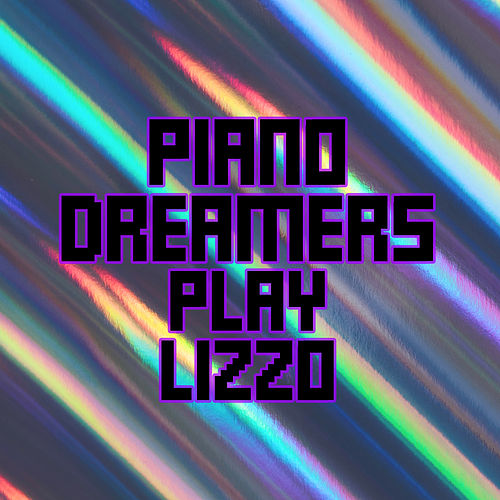 Piano Dreamers Play Lizzo (Instrumental) by Piano Dreamers