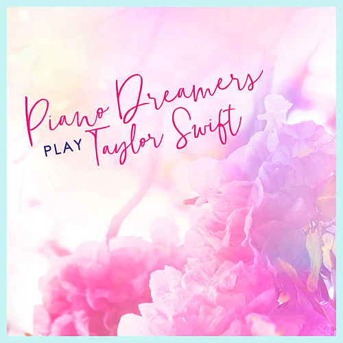 Piano Dreamers Play Taylor Swift (Instrumental) von Piano Dreamers