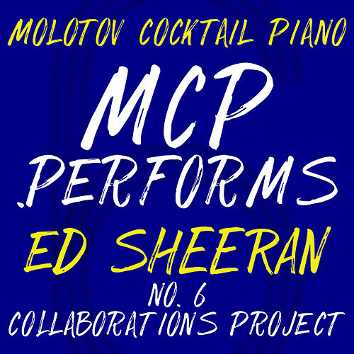 MCP Performs Ed Sheeran: No. 6 Collaborations Project (Instrumental) di Molotov Cocktail Piano